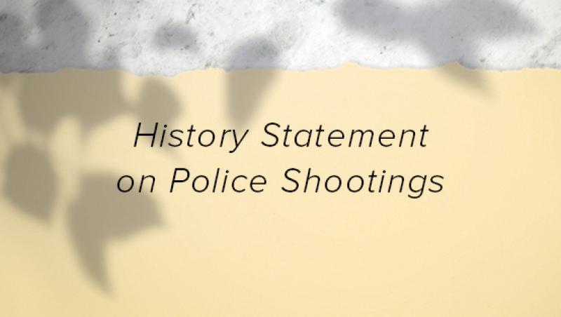 History Statement on Police Shootings